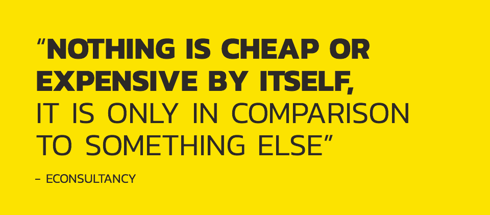 'Nothing is cheap or expensive by itself, it is only in comparison to something else,' say eConsultancy.